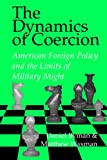 Daniel Byman The Dynamics of Coercion: American Foreign Policy and the Limits of Military Might (RAND Studies in Policy Analysis)