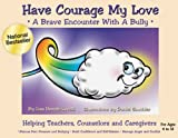 Have Courage My Love: A Brave Encounter With a Bully