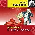 Di tutte le ricchezze Audiobook by Stefano Benni Narrated by Stefano Benni