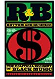 R&B (Rhythm and Business): The Political Economy of Black Music