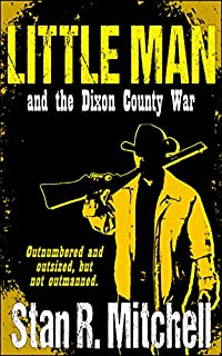 Little Man, And The Dixon County War by Stan R. Mitchell ebook deal