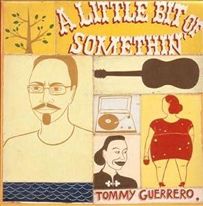 Tommy Guerrero Little Bit Of Somethin Amazon Com Music