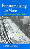 img - for Bureaucratizing the Muse: Public Funds and the Cultural Worker book / textbook / text book