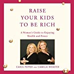 Raise Your Kids to Be Rich | Carol Pepper,Camilla Webster