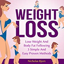 Weight Loss: Lose Weight and Body Fat Following 3 Simple and Easy Proven Methods (       UNABRIDGED) by Nicholas Bjorn Narrated by Dick Daleki