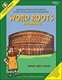 img - for Word Roots Beginning: Learning the Building Blocks of Better Spelling and Vocabulary book / textbook / text book