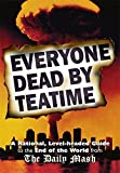 Everyone Dead By Teatime: A Rational, Level-headed Guide to the End of the World from The Daily Mash