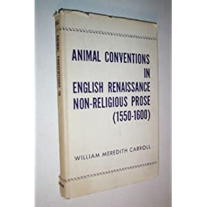 Animal Conventions in English Renaissance Non-Religious Prose (1550-1600), Carroll, William Meredith