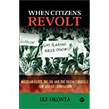 When Citizens Revolt: Nigerian Elites, Big Oil and the Ogoni Struggle for Self-Determination