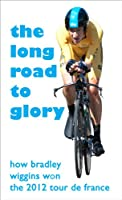 The Long Road to Glory: How Bradley Wiggins won the 2012 Tour de France (English Edition)