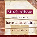 Have a Little Faith (       UNABRIDGED) by Mitch Albom Narrated by Mitch Albom