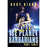Ice Planet Barbarians Part 3: Lost: A SciFi Alien Serial Romance