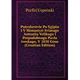 Puteshestvie Po Egiptu I V Monastyri Sviatago Antoniia Velikago I Prepodobnago Pavla iveskago, V 1850 Gosu (Croatian...