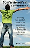 img - for Confession of Sin & Freedom from it: Breaking bad habits & destructive addictions by coming to terms with Redemption Realities! book / textbook / text book