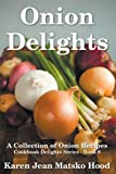 Onion Delights Cookbook: A Collection of Onion Recipes (Cookbook Delights Series)