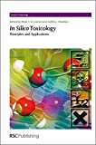 img - for In Silico Toxicology: Principles and Applications (Issues in Toxicology) book / textbook / text book