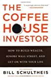 img - for The Coffeehouse Investor: How to Build Wealth, Ignore Wall Street, and Get On with Your Life book / textbook / text book