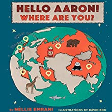 Hello Aaron! Where Are You? Audiobook by Nellie Emrani Narrated by lauren lebowitz, zen tills