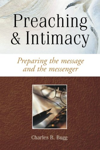 Preaching & Intimacy: Preparing the Message and the Messenger
