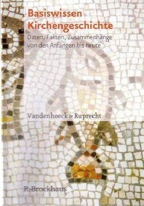 basiswissen-kirchengeschichte-daten-fakten-zusammenhange-von-den-anfangen-bis-heute
