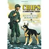 Chips a Hometown Hero: Based on the True-Life Adventures of the World War II K-9 Hero ~ Nancy M. West