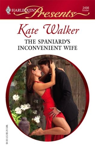 The Spaniard's Inconvenient Wife (Presents), KATE WALKER