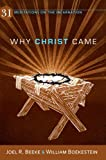 Why Christ Came: 31 Meditations on the Incarnation (1601782683) by Joel R. Beeke