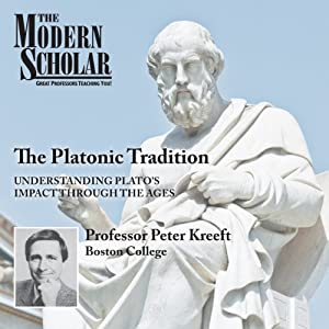 The Modern Scholar - The Platonic Tradition - Peter Kreeft