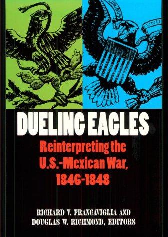 Dueling Eagles: Reinterpreting the Mexican-U.S. War, 1846-1848