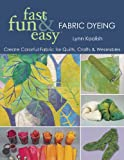 Fast Fun & Easy Fabric Dyeing (fast, fun & easy)