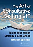 img - for The Art of Consultative Selling in IT: Taking Blue Ocean Strategy a Step Ahead book / textbook / text book