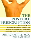 img - for The Posture Prescription: The Doctor's Rx for: Eliminating Back, Muscle, and Joint Pain; Achieving Optimum Strength and Mobility; Living a Lifetime of Fitness and Well-Being book / textbook / text book