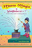 MacRo Magic in Wordperfect 6.1 & 7: A Kid's Only Guide to Writing MacRos Learn t