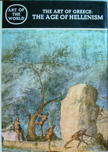 The Art of Greece: The Age of Hellenism (Art of the World)