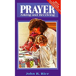 Prayer: Asking and Receiving John R. Rice