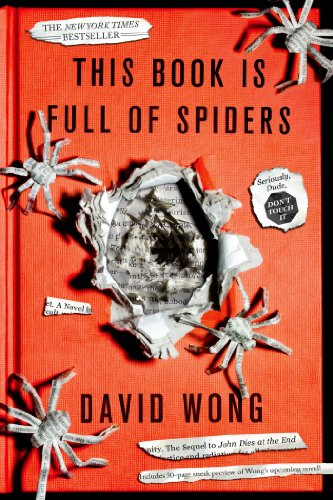David Wong - This Book Is Full of Spiders: Seriously, Dude, Don't Touch It (John Dies at the End)