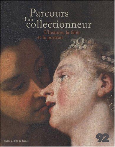 Parcours d'un collectionneur : L'histoire, la fable et le portrait