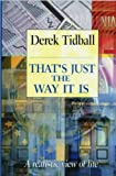 TIDBALL DEREK THAT'S JUST THE WAY IT IS