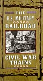 U.S. Military Railroad - Civil War Trains [VHS]