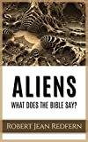 Aliens: What Does the Bible Say?: UFOs, Encounters and our Ancestors (UFOs, ETs, and Ancient Engineers Book 3)