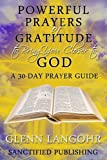 Powerful Prayers of Gratitude to Bring You Closer to God: A 30-Day Prayer Guide (The Power of Praying)