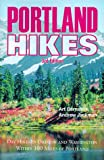A./Jackman, A. Bernstien Portland Hikes: Day Hikes in Oregon and Washington Within 100 Miles of Portland