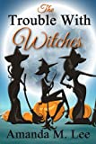 The Trouble With Witches (Wicked Witches of the Midwest) (Volume 9)
