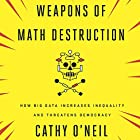Weapons of Math Destruction: How Big Data Increases Inequality and Threatens Democracy Hörbuch von Cathy O'Neil Gesprochen von: Cathy O'Neil