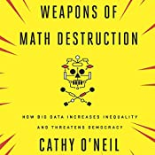 Weapons of Math Destruction: How Big Data Increases Inequality and Threatens Democracy | [Cathy O'Neil]