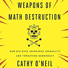 Weapons of Math Destruction: How Big Data Increases Inequality and Threatens Democracy | Livre audio Auteur(s) : Cathy O'Neil Narrateur(s) : Cathy O'Neil