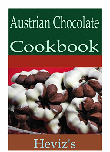 Austrian Chocolate 101. Delicious, Nutritious, Low Budget, Mouth Watering Austrian Chocolate Cookbook by Heviz's