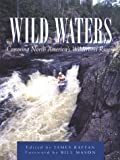img - for Wild Waters: Canoeing North America's Wilderness Rivers book / textbook / text book
