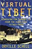 Virtual Tibet: Searching for Shangri-La from the Himalayas to Hollywood (0805043829) by Schell, Orville