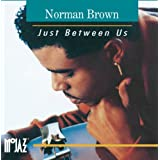 Just Between Us ~ Norman Brown